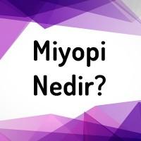 Miyopi nedir?