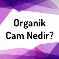 Organik Cam Nedir?